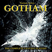 Play & Download Gotham - The Complete Fantasy Playlist by Various Artists | Napster