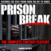 Prison Break - The Complete Fantasy Playlist by Various Artists
