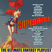Supergirl - The Complete Fantasy Playlist by Various Artists