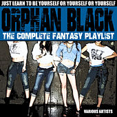 Play & Download Orphan Black - The Complete Fantasy Playlist by Various Artists | Napster