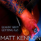 Play & Download Leavin' Ain't Letting Go by Matt Kennon | Napster