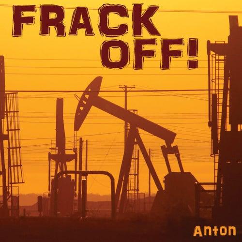 Frack Off! by Anton