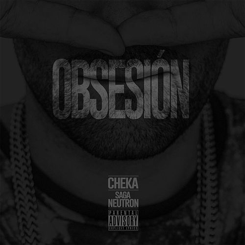 Play & Download Obsesión (feat. Saga Neutron) by Cheka | Napster