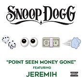 Play & Download Point Seen Money Gone (feat. Jeremih) by Snoop Dogg | Napster
