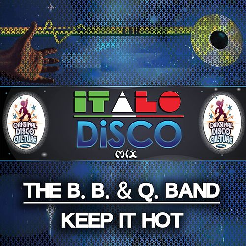 Play & Download Keep It Hot - Italo Disco Mix by The B.B. & Q. Band | Napster