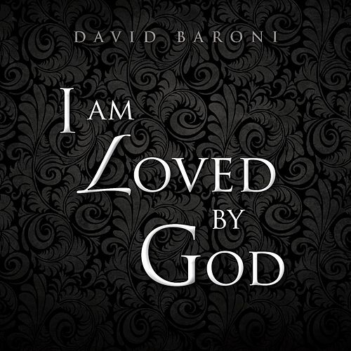 I Am Loved by God - EP by David Baroni