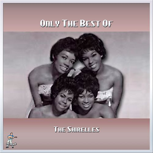Play & Download Only The Best of The Shirelles by The Shirelles | Napster