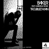 Play & Download Troubled Man (feat. Chantelle Rowe) by Baker | Napster