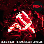 Play & Download Music From The Eastblock Jungles Pt. 2 by Proxy | Napster