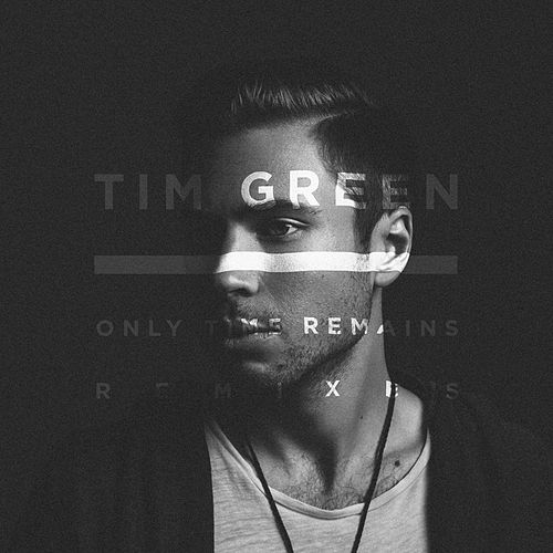 Only Time Remains (Remixes) by Tim Green