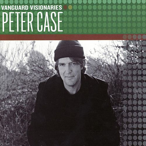 Vanguard Visionaries von Peter Case