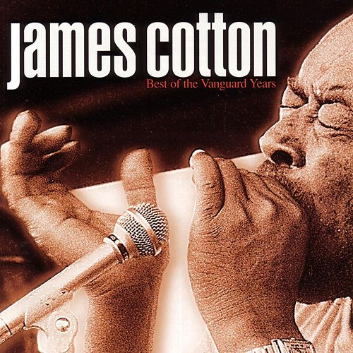 Play & Download Best Of The Vanguard Years by James Cotton | Napster