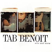 Play & Download Nice And Warm by Tab Benoit | Napster