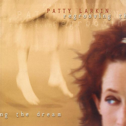Play & Download Regrooving The Dream by Patty Larkin | Napster