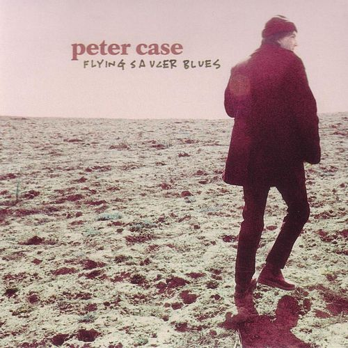 Flying Saucer Blues by Peter Case