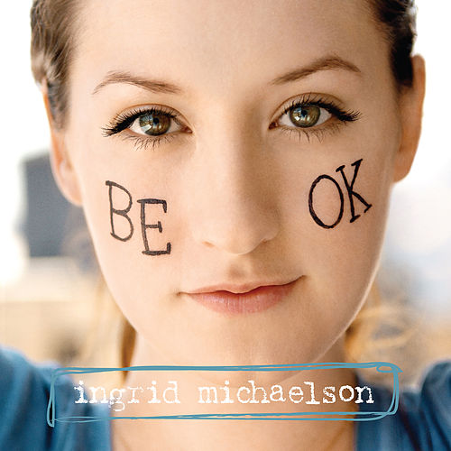 Be Ok by Ingrid Michaelson