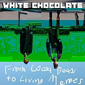 From Cocoa Beans to Living Memes by White Chocolate