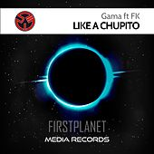 Play & Download Like A Chupito by Gama | Napster