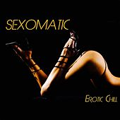 Sexomatic - Erotic Chill by Various Artists
