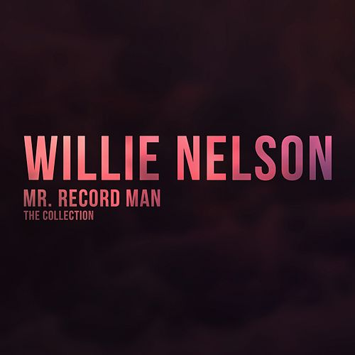 Mr. Record Man (The Collection) de Willie Nelson