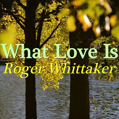 What Love Is von Roger Whittaker