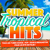 Summer & Tropical Hits (Tous les tubes dance, pop, zouk & reggaeton pour un été de folie) by Various Artists