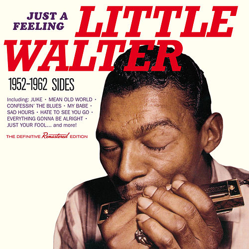 Play & Download Just a Feeling: 1952 - 1962 Sides by Little Walter | Napster