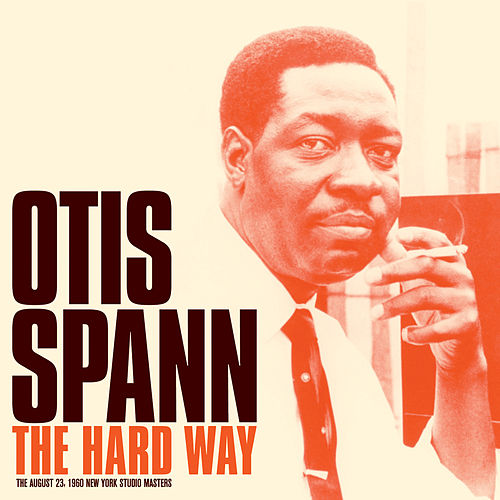 Play & Download The Hard Way: Studio Master Takes (Bonus Track Version) by Otis Spann | Napster
