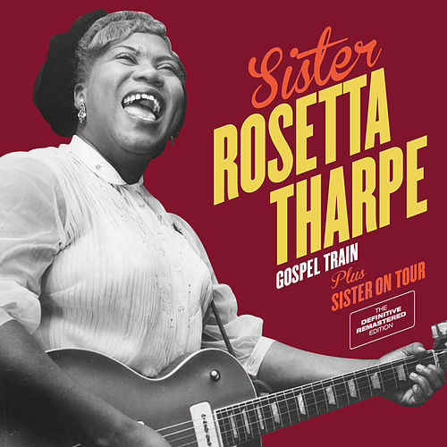 Gospel Train + Sister on Tour (Bonus Track Version) by Sister Rosetta Tharpe