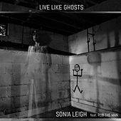Play & Download Live Like Ghosts (feat. Rob the Man) by Sonia Leigh | Napster