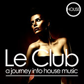 Play & Download Le Club: A Journey into House Music by Various Artists | Napster