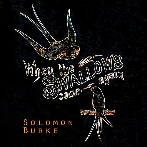 When The Swallows come again von Solomon Burke