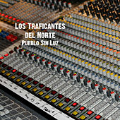 Play & Download Pueblo Sin Luz by Los Traficantes del Norte | Napster