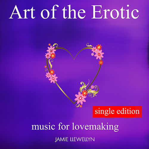 Art of the Erotic - Music for Lovemaking by Jamie Llewellyn