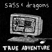 Play & Download True Adventure by Sass Dragons | Napster
