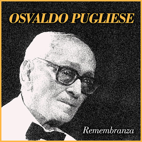 Play & Download Remembranza by Osvaldo Pugliese | Napster