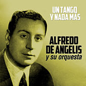 Play & Download Un Tango y Nada Más... by Alfredo De Angelis | Napster