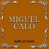 Play & Download Noche de Locura by Miguel Caló | Napster