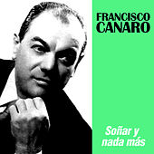 Play & Download Soñar y Nada Más by Francisco Canaro | Napster