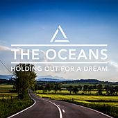 Holding out for a Dream by Oceans