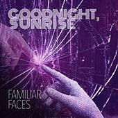 Play & Download Familiar Faces (Radio Edit) by Goodnight Sunrise | Napster