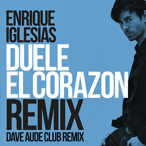 DUELE EL CORAZON (Dave Audé Club Mix) by Enrique Iglesias