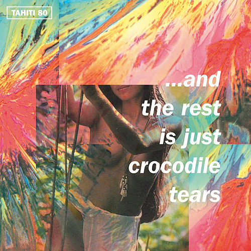 Play & Download …And the Rest Is Just Crocodile Tears by Tahiti 80 | Napster