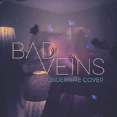 Play & Download Under The Cover by Bad Veins | Napster