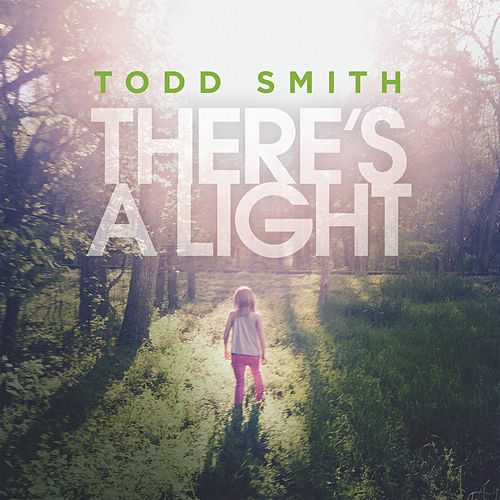 There's A Light by Todd Smith