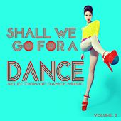 Play & Download Shall We Go for a Dance?, Vol. 2 - Selection of Dance Music by Various Artists | Napster