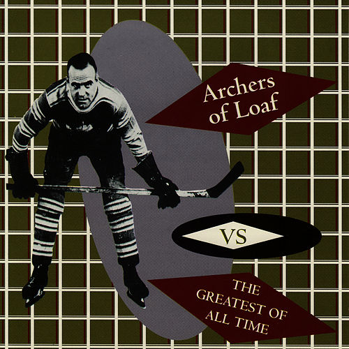 Archers Of Loaf Vs. The Greatest Of All Time by Archers of Loaf