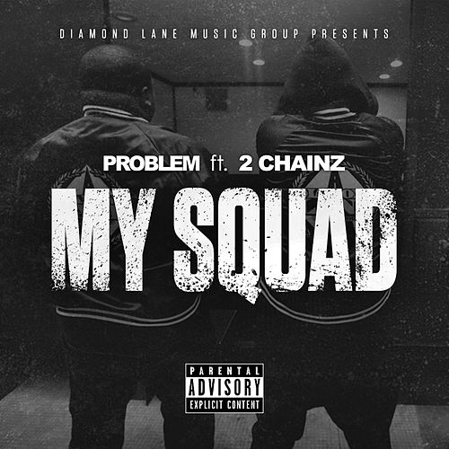 My Squad (feat. 2 Chainz) - Single by Problem
