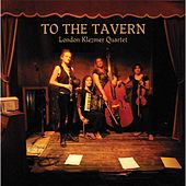 Play & Download To the Tavern by London Klezmer Quartet | Napster