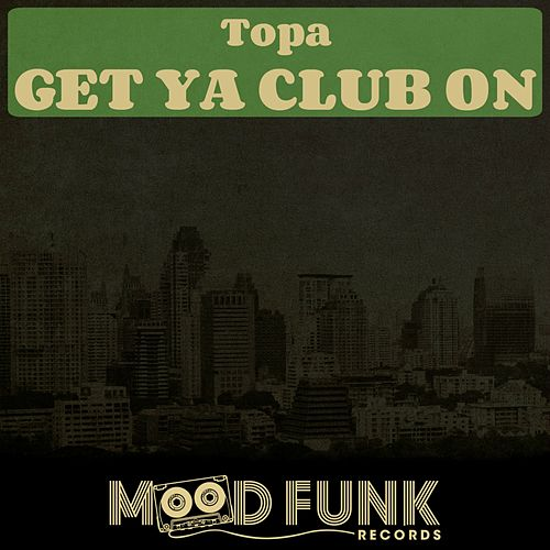 Play & Download Get Ya Club On by Topa | Napster
